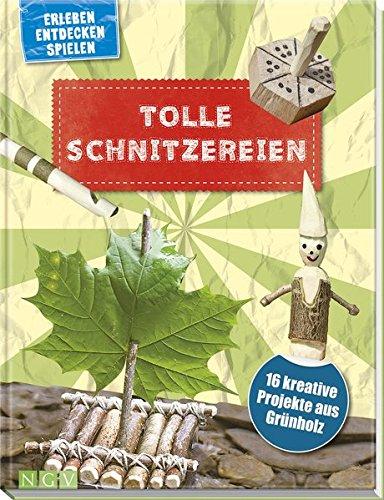 Tolle Schnitzereien für Kinder ab 8 Jahren: 16 kreative Projekte aus Grünholz. Mit kleiner Schnitzschule und vielen Schritt-für-Schritt-Anleitungen